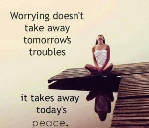 Worrying Takes Away Today's Peace